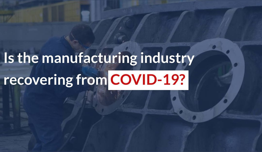 Is the manufacturing industry recovering from COVID-19?