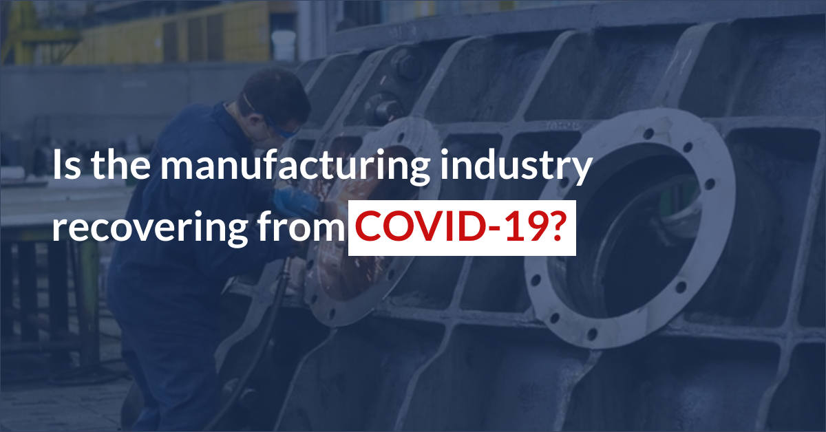 Is the manufacturing industry recovering from COVID-19