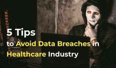5 Tips to avoid data breaches in the healthcare industry